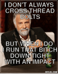 idont-always-cross-thread-bolts-but-when-ddo-run-that-31859572.png